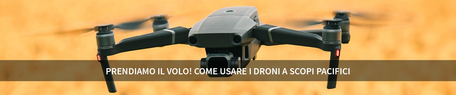 Prendiamo il volo! come usare i droni a scopi pacifici -