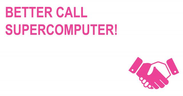 Better call Supercomputer! -