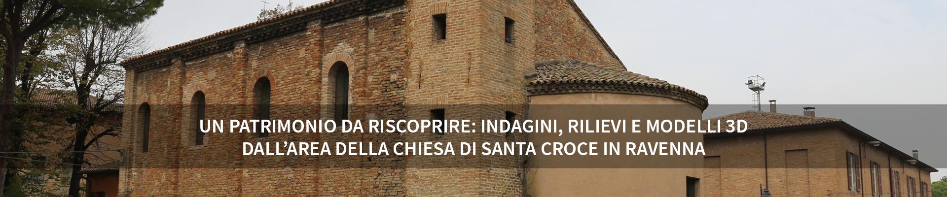 Un patrimonio da riscoprire: indagini, rilievi e modelli 3D dall'area della Chiesa di Santa Croce in Ravenna (progetto SHELTER) -