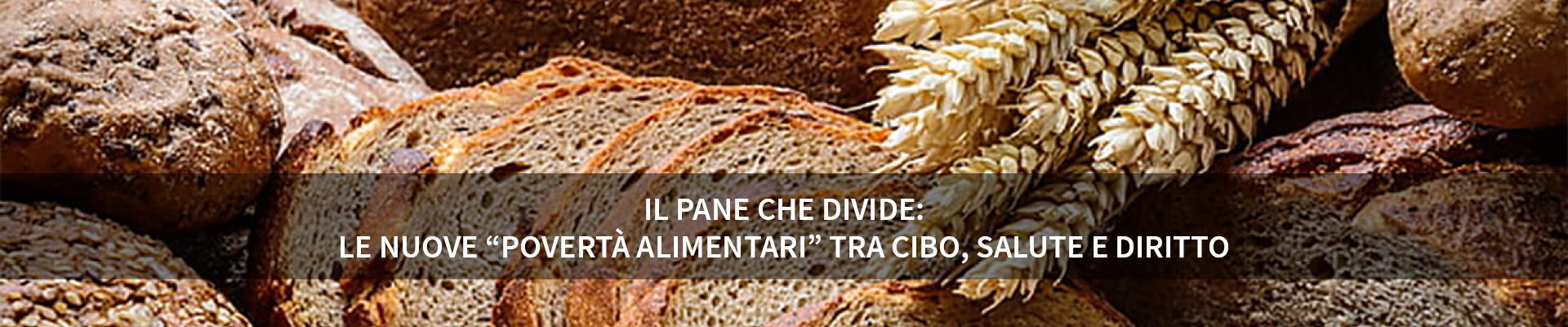Il pane che divide: le nuove 'povertà alimentari' tra cibo, salute e diritto -