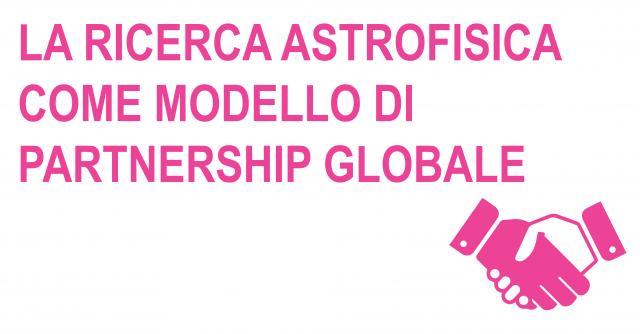 La ricerca astrofisica come modello di partnership globale -